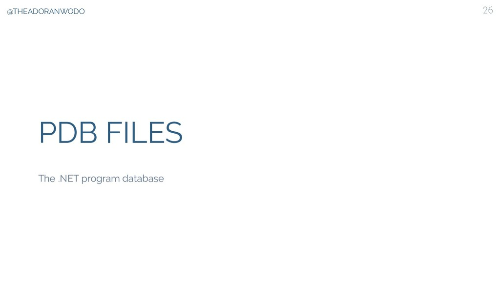 PDB FILES 26 The .NET program database @THEADOR...