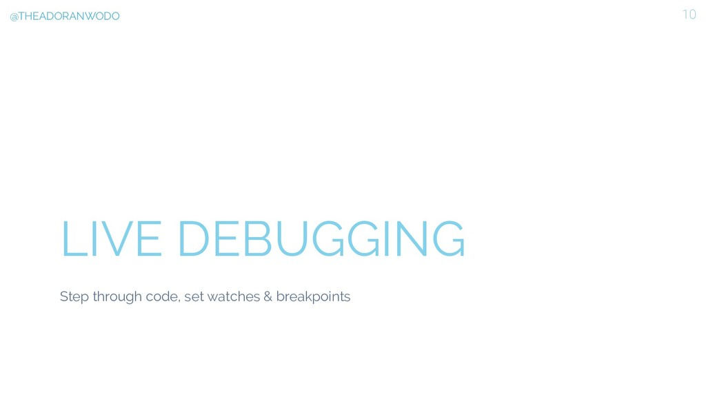 LIVE DEBUGGING Step through code, set watches &...