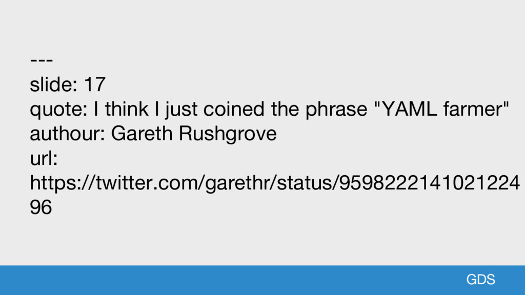 GDS --- slide: 17 quote: I think I just coined ...