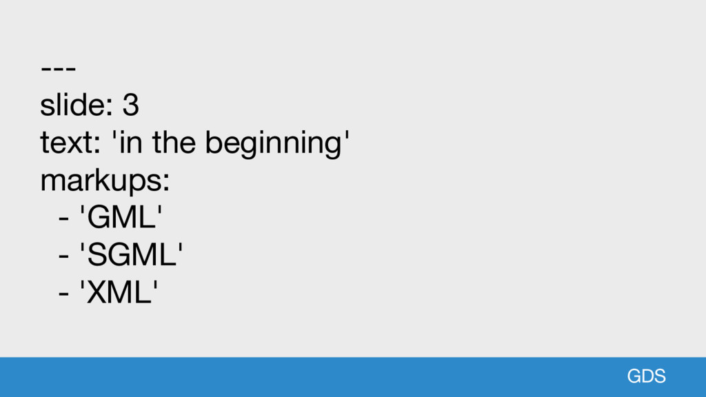 GDS --- slide: 3 text: 'in the beginning' marku...