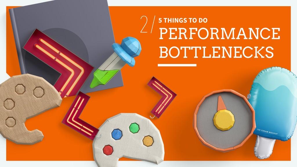 5 THINGS TO DO PERFORMANCE BOTTLENECKS 2/