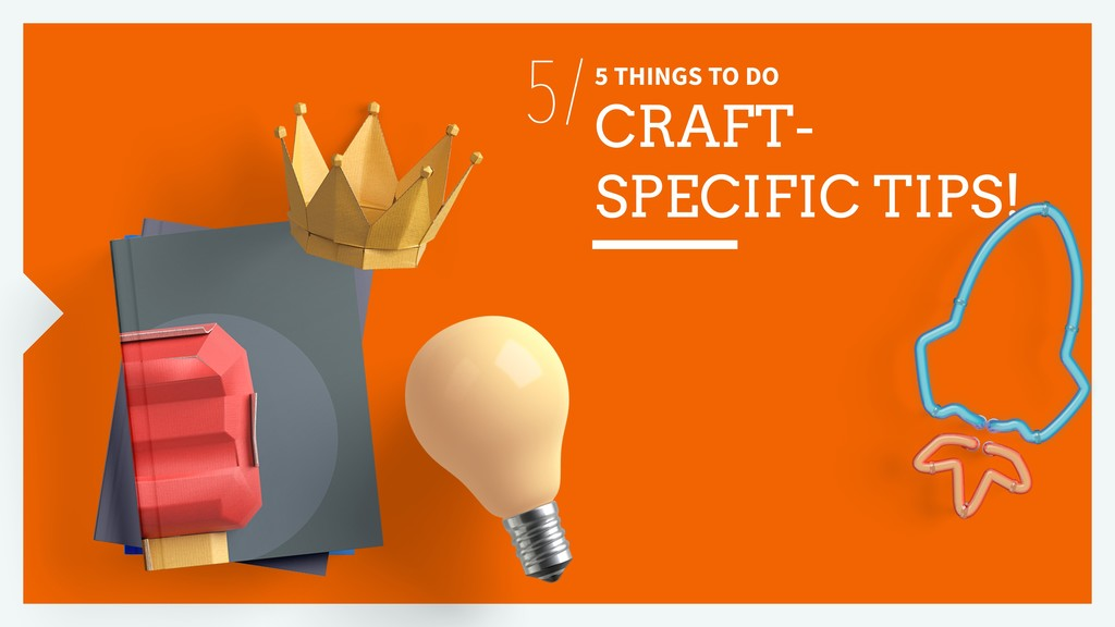 5 THINGS TO DO CRAFT- SPECIFIC TIPS! 5/