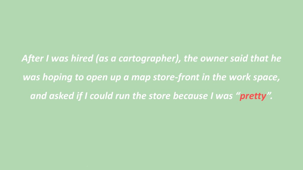 After I was hired (as a cartographer), the owne...