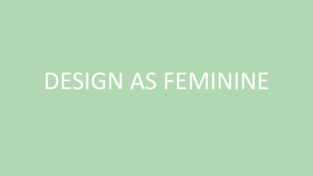 DESIGN AS FEMININE