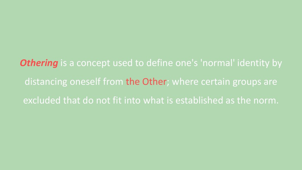 Othering is a concept used to define one's 'nor...