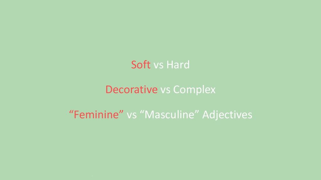 "Soft vs Hard Decorative vs Complex ""Feminine"" v..."