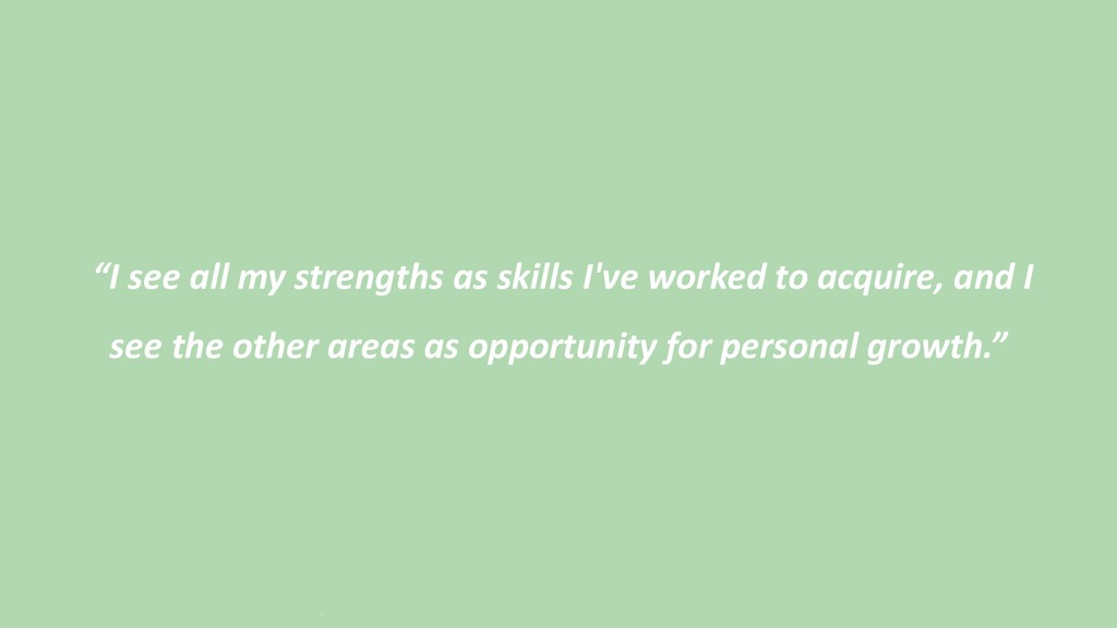 """""""I see all my strengths as skills I've worked t..."""