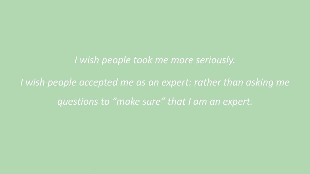 I wish people took me more seriously. I wish pe...