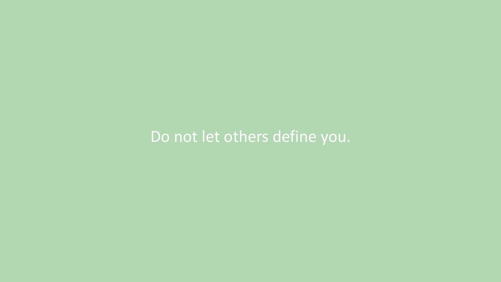 Do not let others define you. `