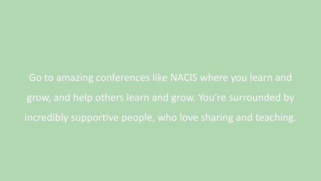 Go to amazing conferences like NACIS where you ...