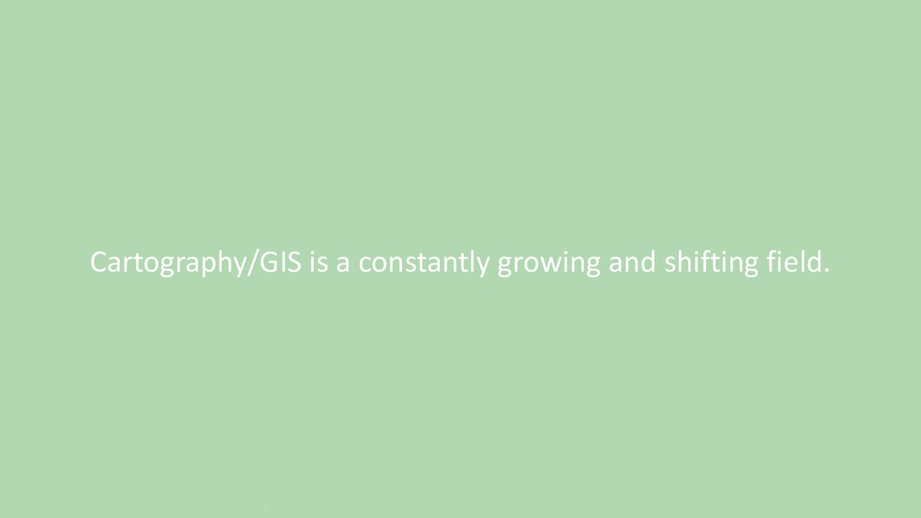 Cartography/GIS is a constantly growing and shi...