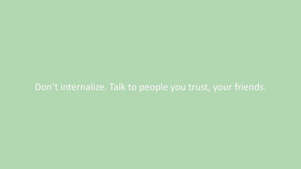 Don't internalize. Talk to people you trust, yo...