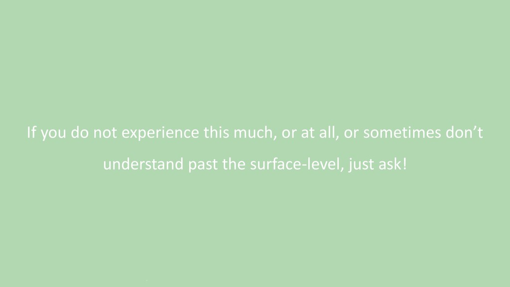 If you do not experience this much, or at all, ...