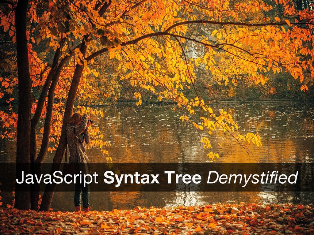 JavaScript Syntax Tree Demystified