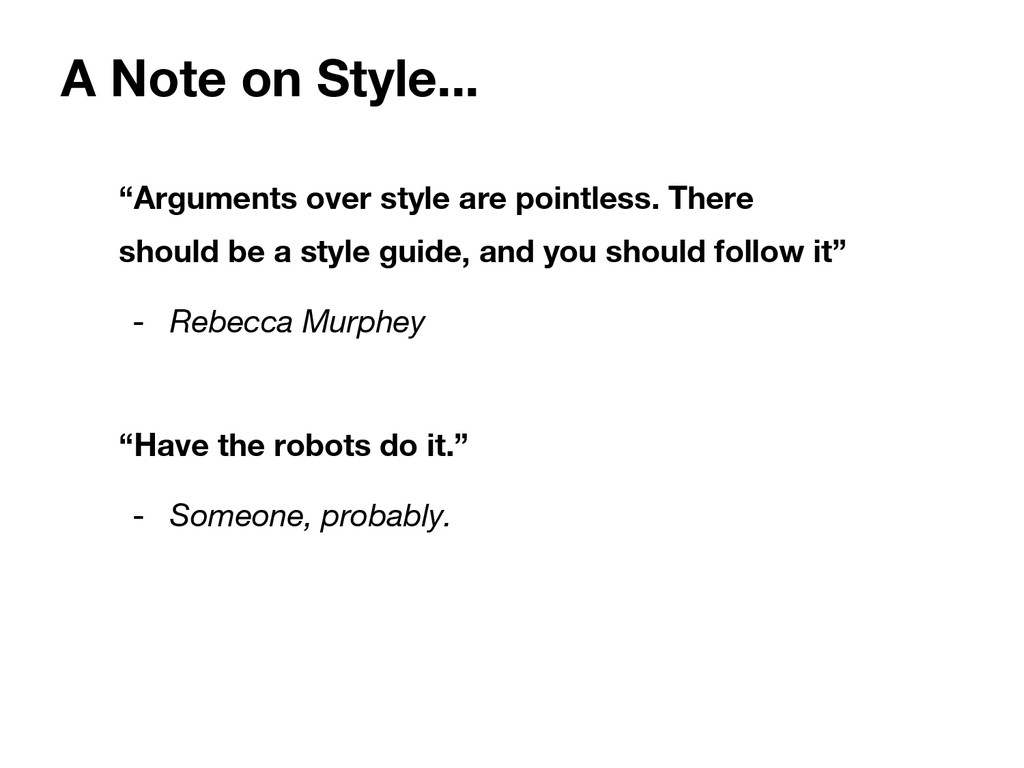 "A Note on Style... ""Arguments over style are po..."