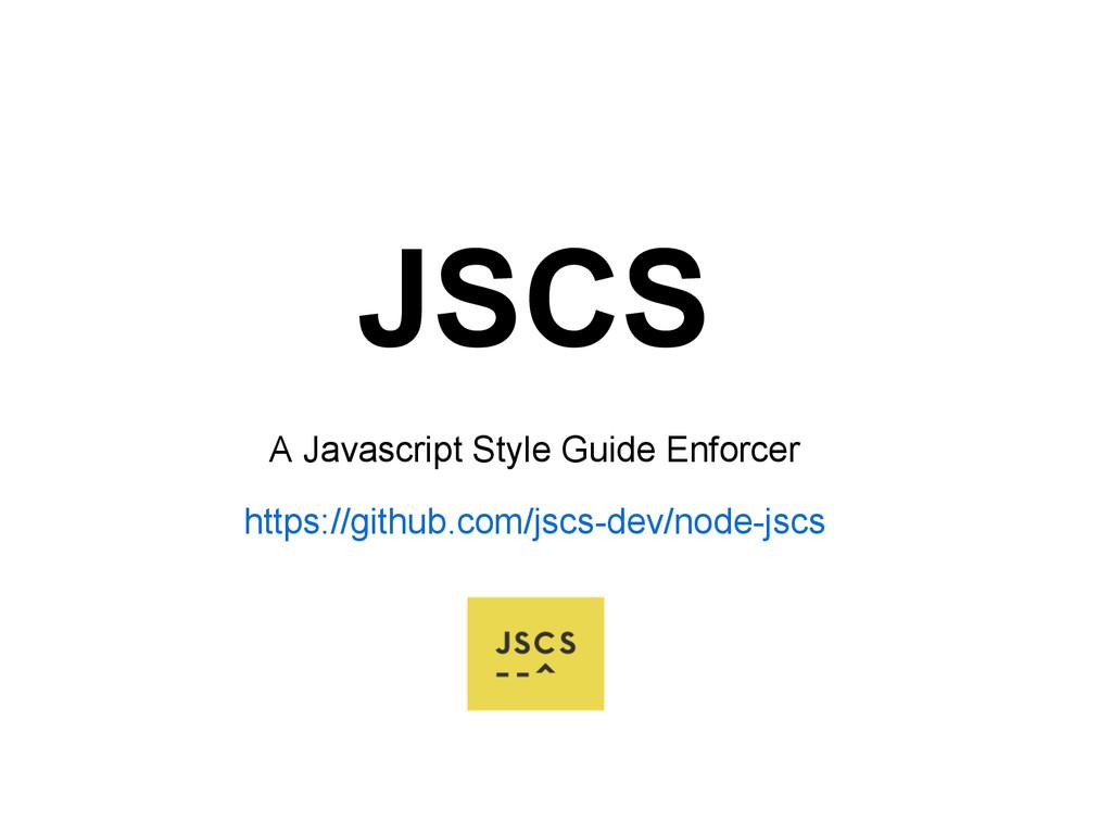JSCS A Javascript Style Guide Enforcer https://...