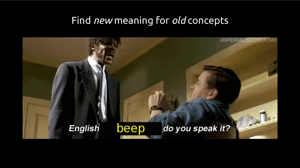 Find new meaning for old concepts