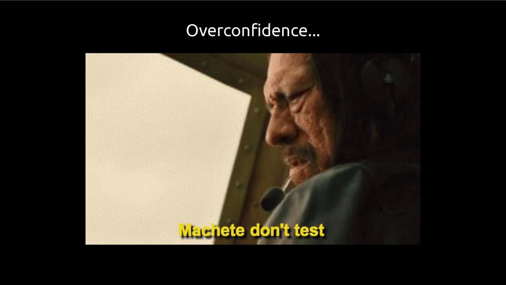 Overconfidence...