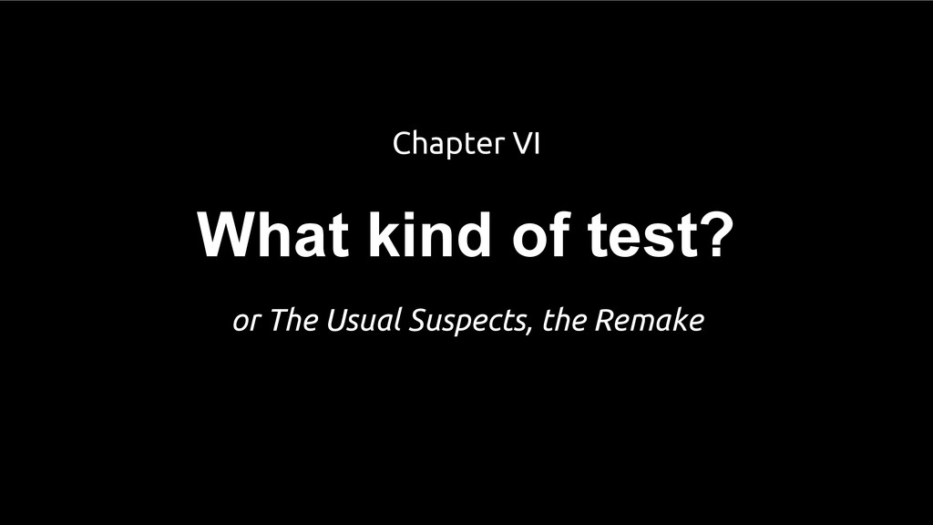 What kind of test? Chapter VI or The Usual Susp...