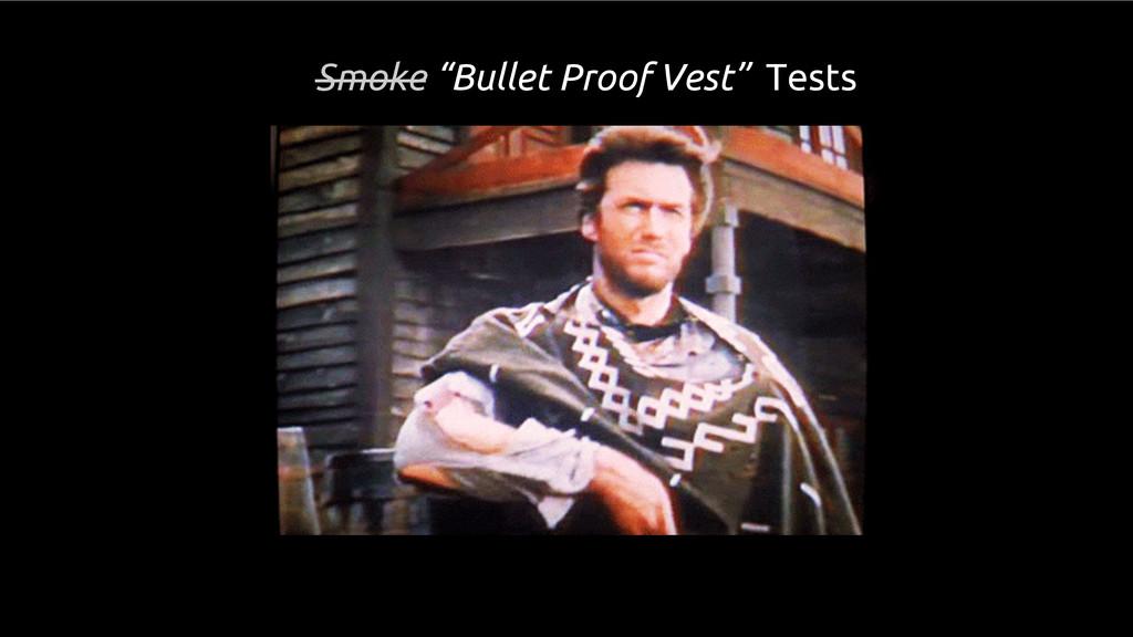 """Smoke """"Bullet Proof Vest"""" Tests"""