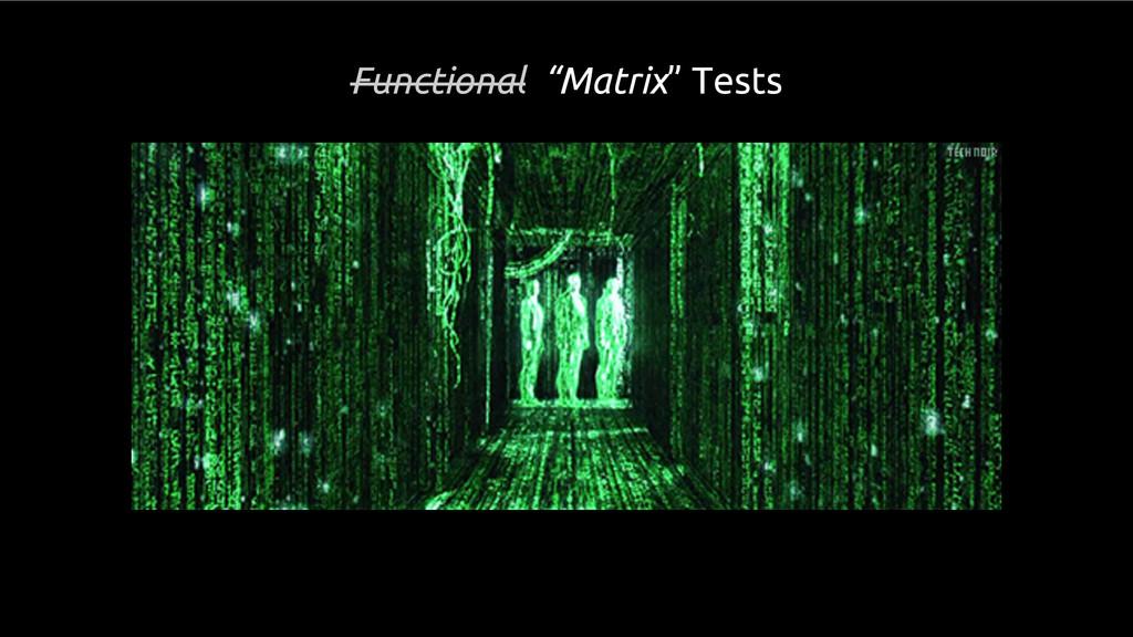 """Functional """"Matrix"""" Tests"""