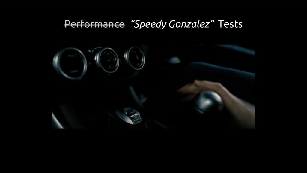 """Performance """"Speedy Gonzalez"""" Tests"""