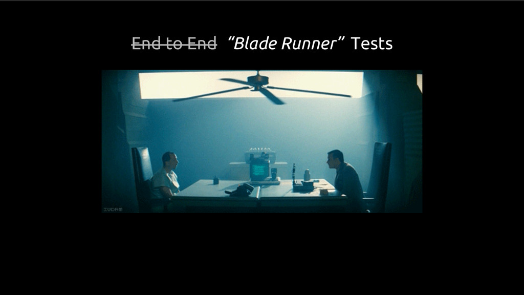 """End to End """"Blade Runner"""" Tests"""
