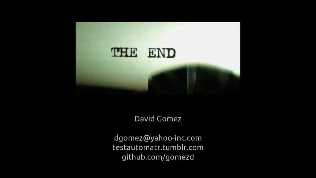 David Gomez dgomez@yahoo-inc.com testautomatr.t...