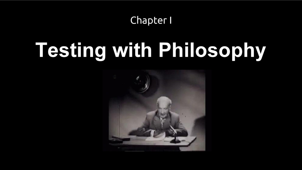 Testing with Philosophy Chapter I
