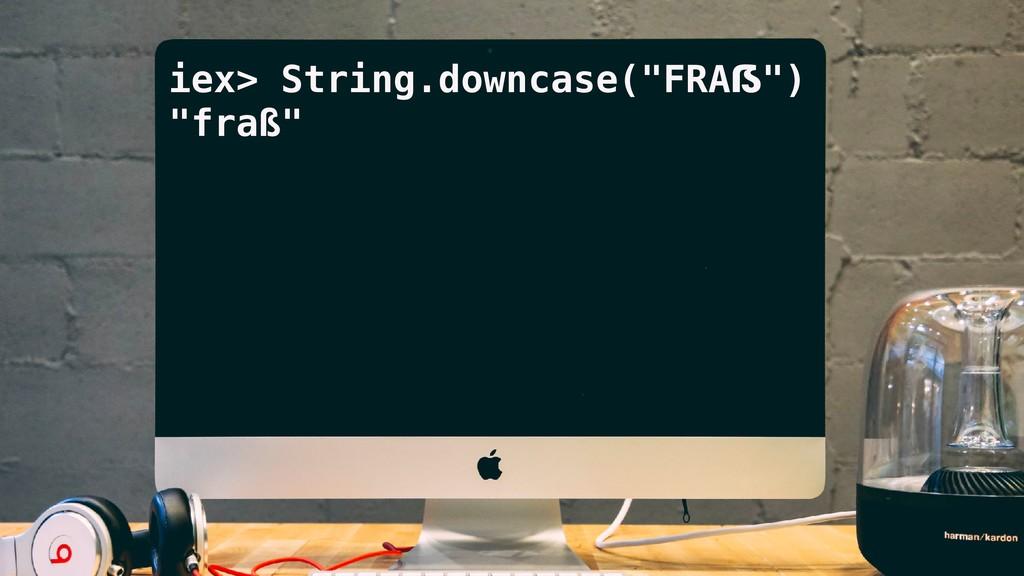 "iex> String.downcase(""FRAẞ"") ""fraß"""