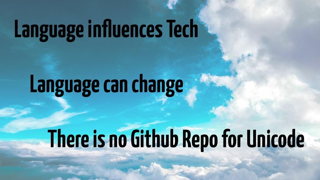 Language influences Tech Language can change The...