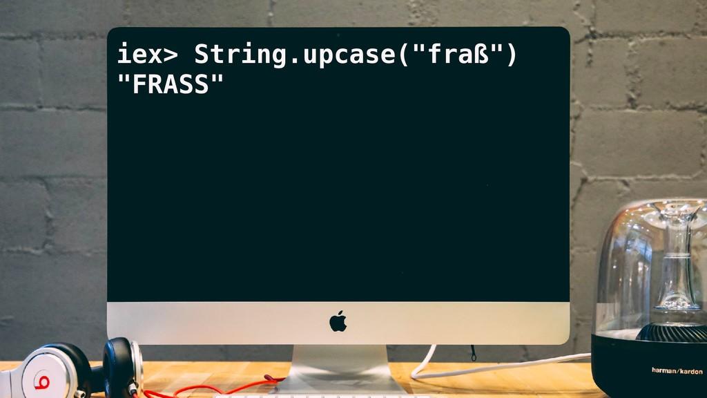 "iex> String.upcase(""fraß"") ""FRASS"""