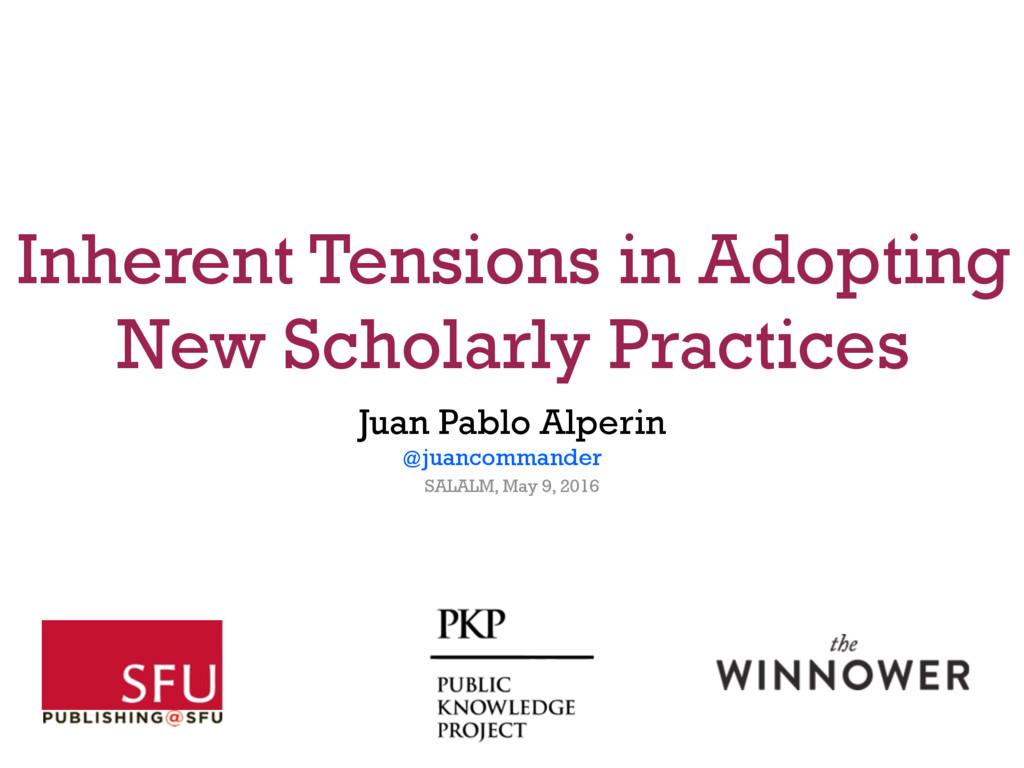 Inherent Tensions in Adopting New Scholarly Pra...