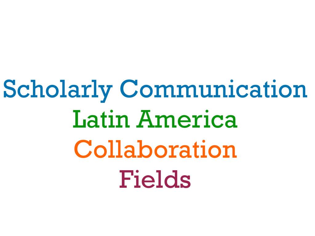 Scholarly Communication Latin America Collabora...