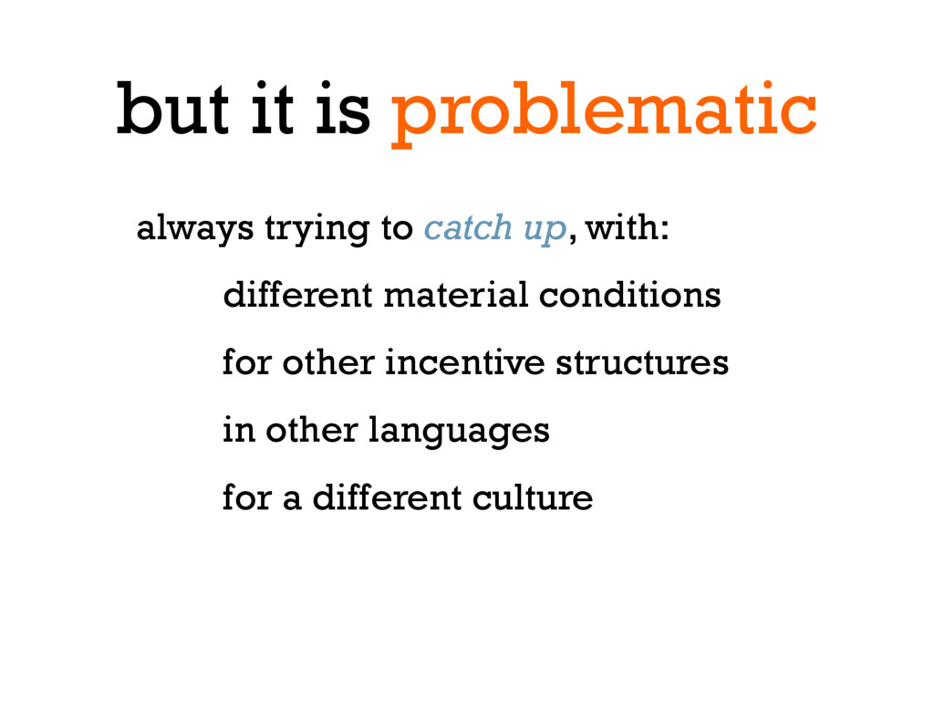 but it is problematic always trying to catch up...