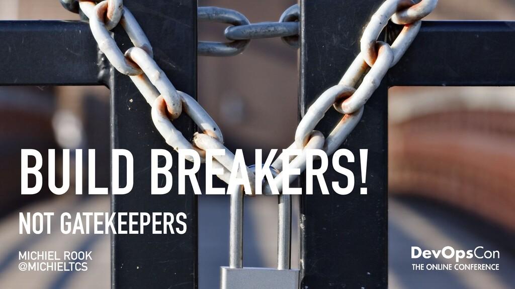BUILD BREAKERS! NOT GATEKEEPERS MICHIEL ROOK @M...