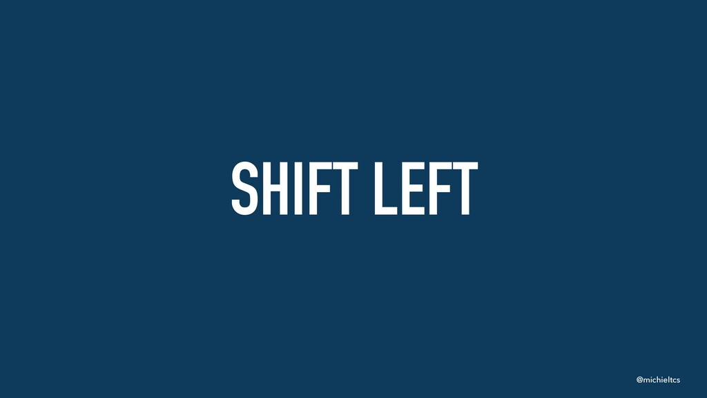 @michieltcs SHIFT LEFT