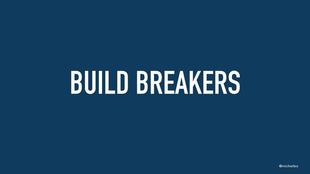 @michieltcs BUILD BREAKERS