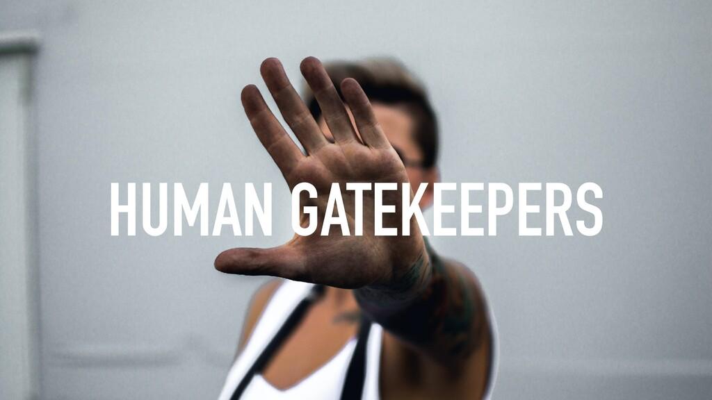 @michieltcs HUMAN GATEKEEPERS