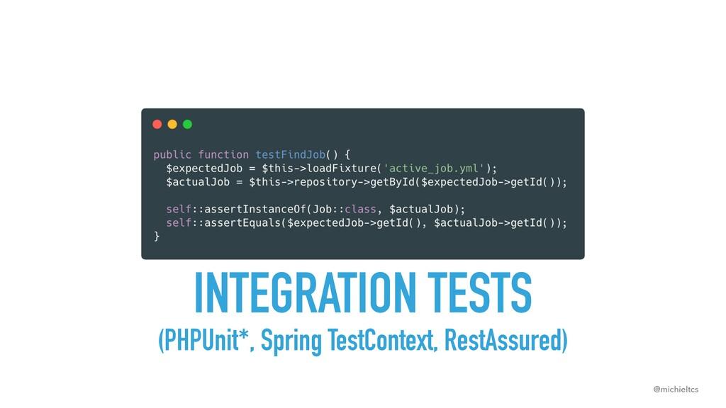 @michieltcs INTEGRATION TESTS (PHPUnit*, Spring...