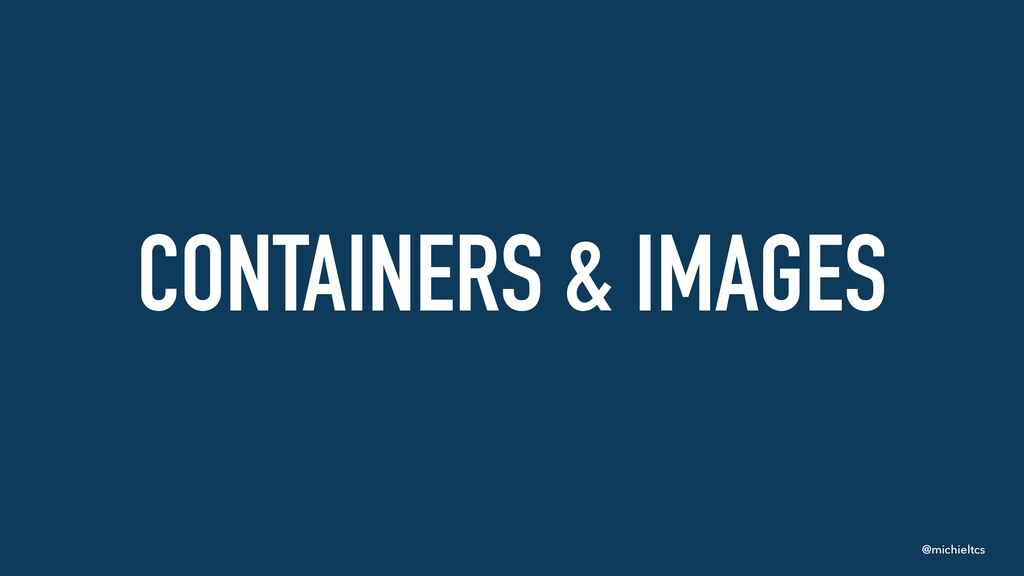 @michieltcs CONTAINERS & IMAGES