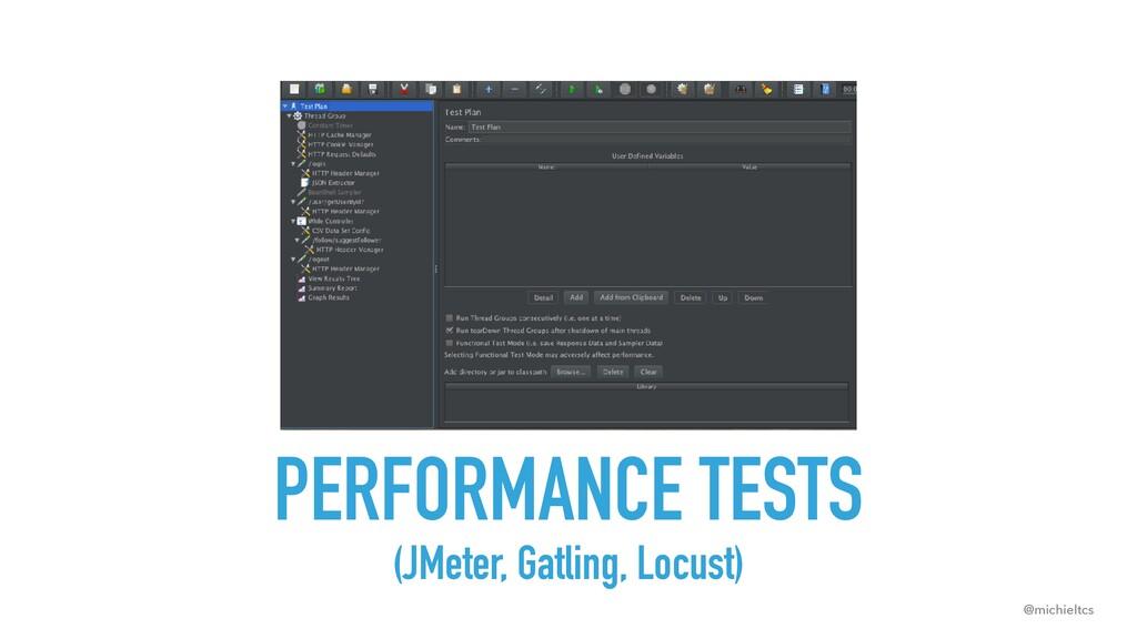 @michieltcs PERFORMANCE TESTS (JMeter, Gatling,...