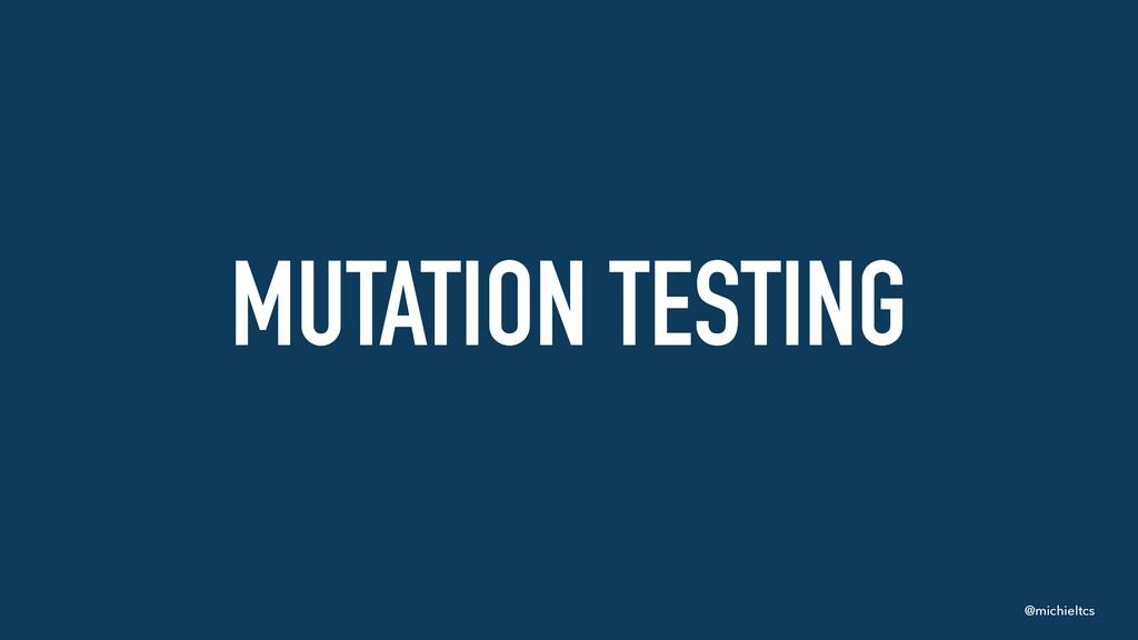 @michieltcs MUTATION TESTING