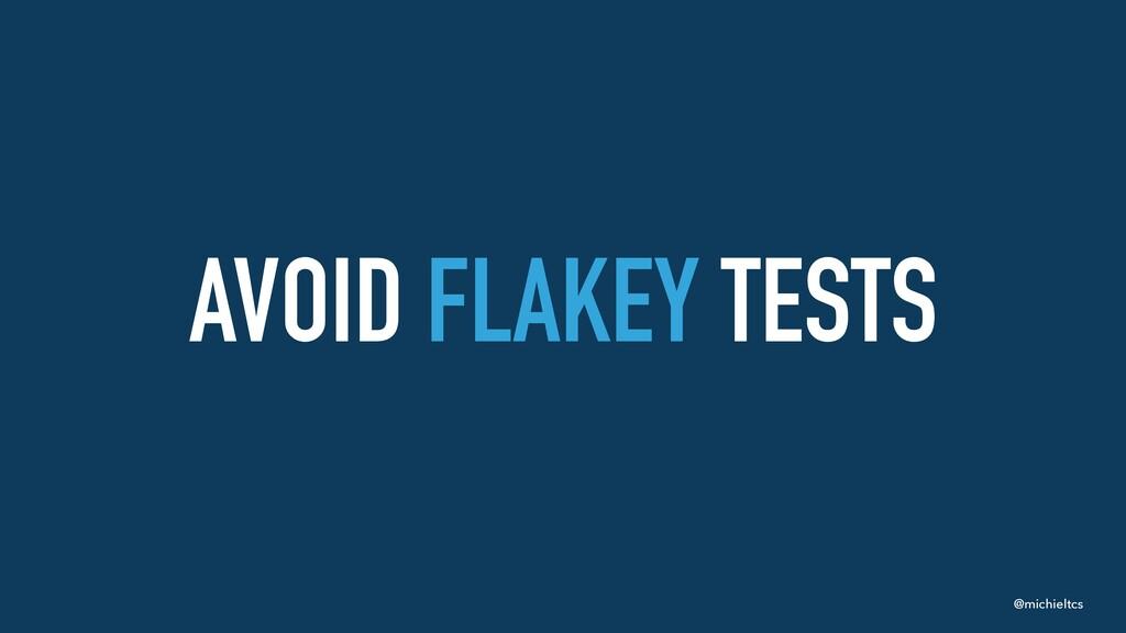 @michieltcs AVOID FLAKEY TESTS