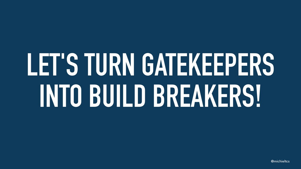 @michieltcs LET'S TURN GATEKEEPERS INTO BUILD B...