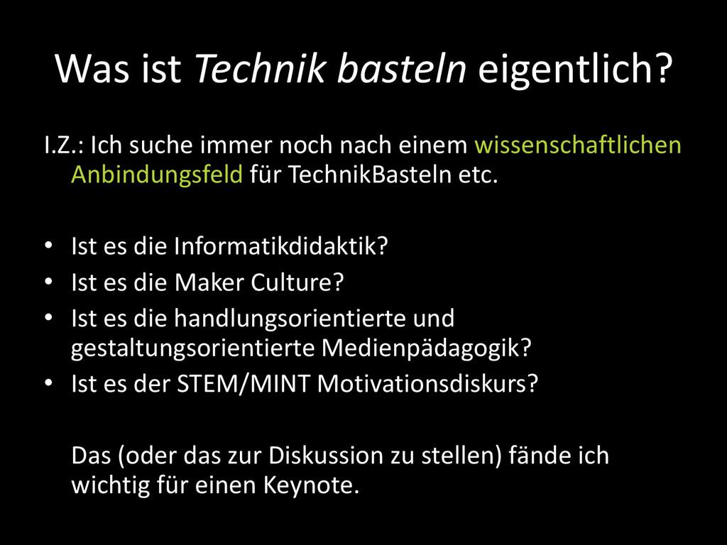 Was ist Technik basteln eigentlich? I.Z.: Ich s...