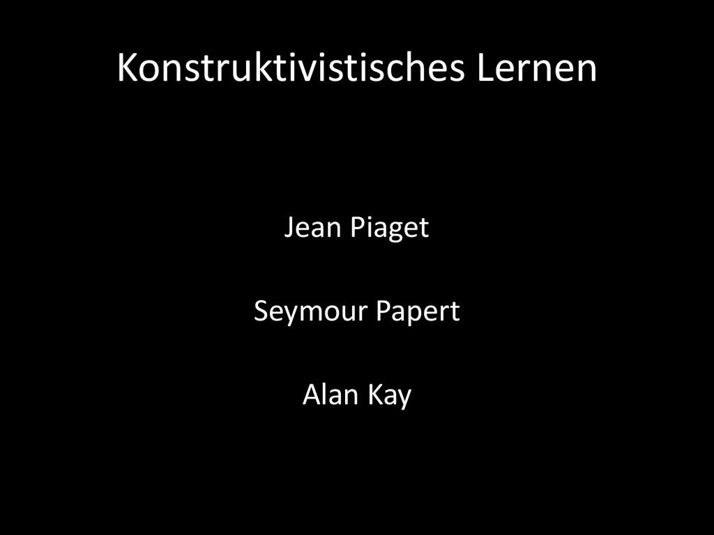 Konstruktivistisches Lernen Jean Piaget Seymour...