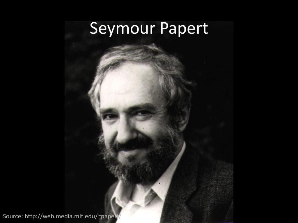 Seymour Papert Source: http://web.media.mit.edu...