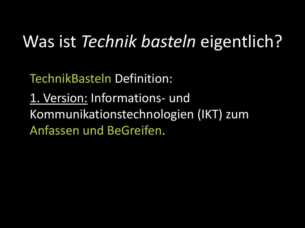TechnikBasteln Definition: 1. Version: Informat...