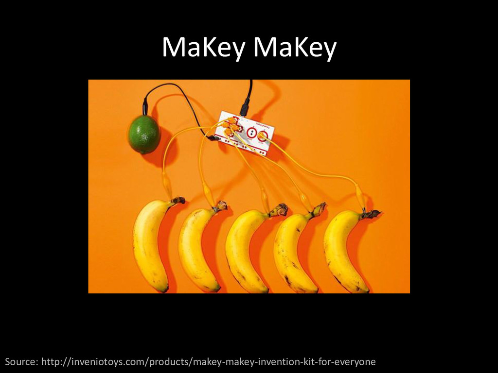 MaKey MaKey Source: http://inveniotoys.com/prod...
